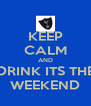 KEEP CALM AND DRINK ITS THE WEEKEND - Personalised Poster A4 size