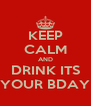 KEEP CALM AND DRINK ITS YOUR BDAY - Personalised Poster A4 size