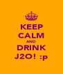 KEEP CALM AND DRINK J2O! :p - Personalised Poster A4 size