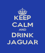 KEEP CALM AND DRINK JAGUAR - Personalised Poster A4 size