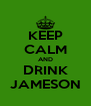 KEEP CALM AND DRINK JAMESON - Personalised Poster A4 size