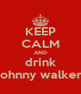 KEEP CALM AND drink johnny walker - Personalised Poster A4 size