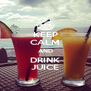 KEEP CALM AND DRINK JUICE - Personalised Poster A4 size