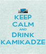 KEEP CALM AND DRINK KAMIKADZE - Personalised Poster A4 size