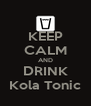 KEEP CALM AND DRINK Kola Tonic - Personalised Poster A4 size