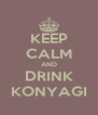 KEEP CALM AND DRINK KONYAGI - Personalised Poster A4 size