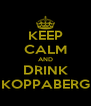 KEEP CALM AND DRINK KOPPABERG - Personalised Poster A4 size