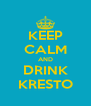 KEEP CALM AND DRINK KRESTO - Personalised Poster A4 size