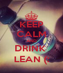 KEEP CALM AND DRINK  LEAN (: - Personalised Poster A4 size