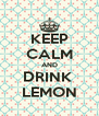 KEEP CALM AND DRINK  LEMON - Personalised Poster A4 size
