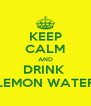 KEEP CALM AND DRINK  LEMON WATER - Personalised Poster A4 size