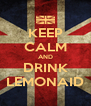 KEEP CALM AND DRINK LEMONAID - Personalised Poster A4 size