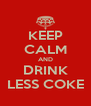 KEEP CALM AND DRINK LESS COKE - Personalised Poster A4 size
