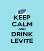 KEEP CALM AND DRINK LEVITE - Personalised Poster A4 size