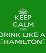 KEEP CALM AND DRINK LIKE A  🍀HAMILTON🍀 - Personalised Poster A4 size