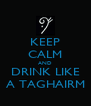 KEEP CALM AND DRINK LIKE A TAGHAIRM - Personalised Poster A4 size