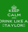 KEEP CALM AND DRINK LIKE A  🍀TAYLOR🍀 - Personalised Poster A4 size