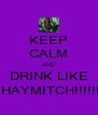 KEEP CALM AND DRINK LIKE  HAYMITCH!!!!!! - Personalised Poster A4 size