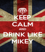 KEEP CALM AND DRINK LIKE MIKEY - Personalised Poster A4 size