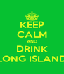 KEEP CALM AND DRINK LONG ISLAND - Personalised Poster A4 size