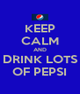 KEEP CALM AND DRINK LOTS OF PEPSI - Personalised Poster A4 size