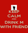 KEEP CALM AND DRINK M WITH FRIEND - Personalised Poster A4 size