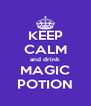 KEEP CALM and drink MAGIC POTION - Personalised Poster A4 size