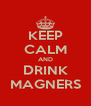 KEEP CALM AND DRINK MAGNERS - Personalised Poster A4 size