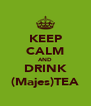 KEEP CALM AND DRINK (Majes)TEA - Personalised Poster A4 size