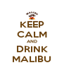 KEEP CALM AND DRINK MALIBU - Personalised Poster A4 size