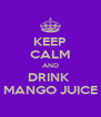 KEEP CALM AND DRINK  MANGO JUICE - Personalised Poster A4 size