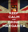 KEEP CALM AND DRINK MARGARITA - Personalised Poster A4 size