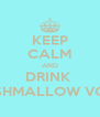 KEEP CALM AND DRINK  MARSHMALLOW VODKA - Personalised Poster A4 size
