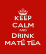 KEEP CALM AND DRINK MATÉ TEA - Personalised Poster A4 size