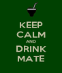 KEEP CALM AND DRINK MATE - Personalised Poster A4 size