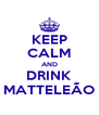 KEEP CALM AND DRINK MATTELEÃO - Personalised Poster A4 size