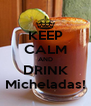 KEEP CALM AND DRINK Micheladas! - Personalised Poster A4 size