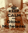 KEEP CALM AND DRINK Micheladas - Personalised Poster A4 size