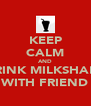 KEEP CALM AND DRINK MILKSHAKE WITH FRIEND - Personalised Poster A4 size
