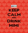 KEEP CALM AND DRINK MIMI - Personalised Poster A4 size