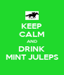 KEEP CALM AND DRINK MINT JULEPS - Personalised Poster A4 size