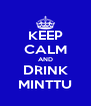 KEEP CALM AND DRINK MINTTU - Personalised Poster A4 size