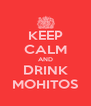 KEEP CALM AND DRINK MOHITOS - Personalised Poster A4 size