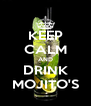 KEEP CALM AND DRINK MOJITO'S - Personalised Poster A4 size
