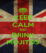 KEEP CALM AND DRINK MOJITOS - Personalised Poster A4 size