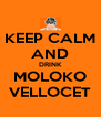 KEEP CALM AND DRINK MOLOKO VELLOCET - Personalised Poster A4 size