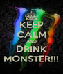 KEEP CALM AND DRINK MONSTER!!! - Personalised Poster A4 size