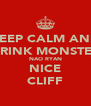 KEEP CALM AND DRINK MONSTER NAO RYAN NICE CLIFF - Personalised Poster A4 size