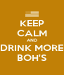 KEEP CALM AND DRINK MORE BOH'S - Personalised Poster A4 size