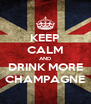 KEEP CALM AND DRINK MORE CHAMPAGNE - Personalised Poster A4 size